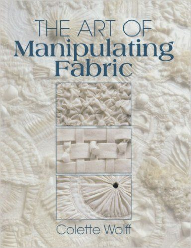 http://www.amazon.com/The-Manipulating-Fabric-Colette-Wolff/dp/0801984963/ref=pd_sim_14_2?ie=UTF8