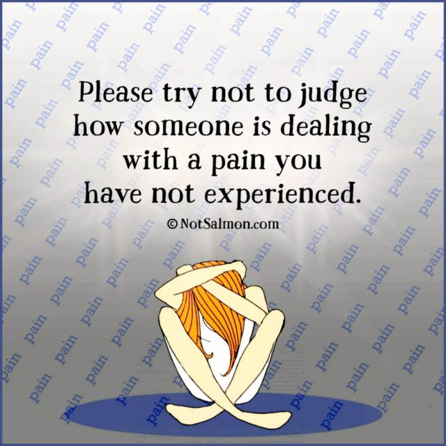 Please Try Not To Judge Other's Pain