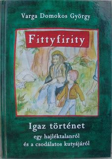Fityfirity - children's book lovely story about a little boy and his friend a dog.  This is story by Varga Domokos György writer, journalist, and illustrations Zsuzanna Lazar graphics.  Hard cover, size: 169 x 239 mm.  Hungarian language.