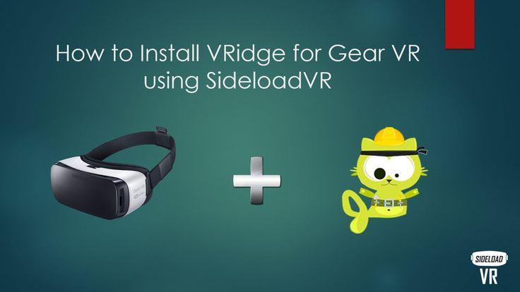 How to install Riftcat VRidge for Gear VR using SideloadVR