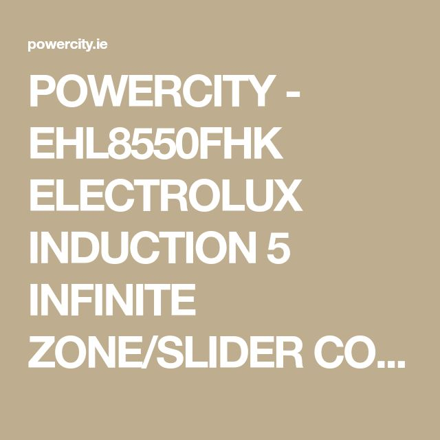 POWERCITY - EHL8550FHK ELECTROLUX INDUCTION 5 INFINITE ZONE/SLIDER CONTROL Built_in Electric Hob