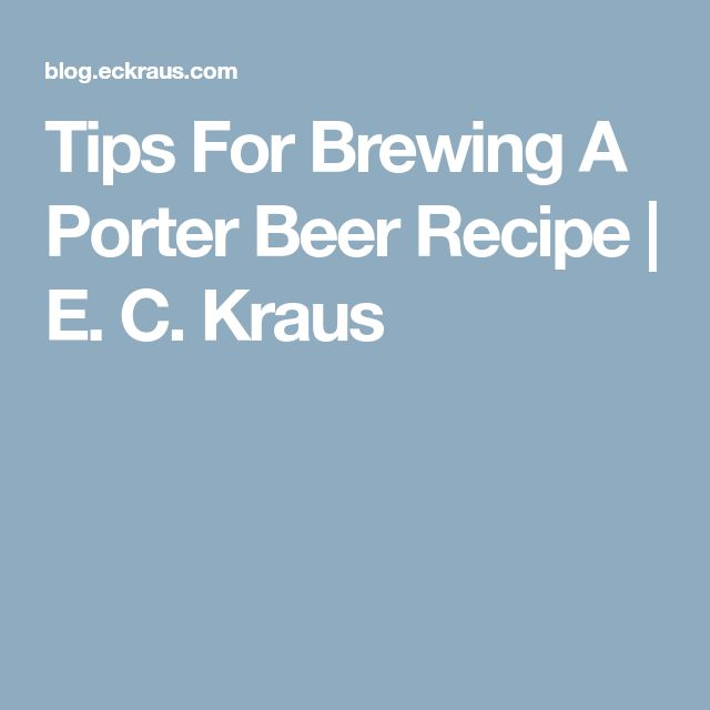 Tips For Brewing A Porter Beer Recipe | E. C. Kraus