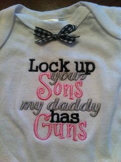 Lock up your sons my Daddy has Guns baby onesie or bib FREE SHIPPING