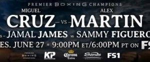 Rematch Between Welterweight Prospects Miguel Cruz & Alex Martin Headlines Premier Boxing Champions June 27 in Bethlehem, Pa
