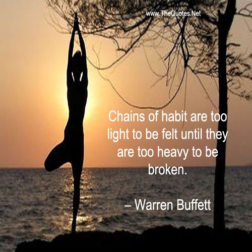 Chains of habit are too light to be felt ...