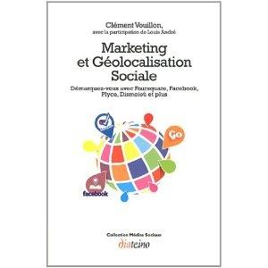 Marketing et géolocalisation sociale : Démarquez-vous avec Foursquare, Facebook, Plyce, Dismoioù et plus par Clément Vouillon.  Pour tout savoir sur la géolocalisation.