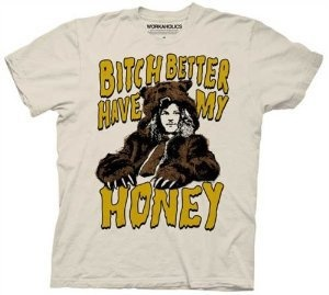 Workaholics Honey Bear Costume Mens T-shirt. Bitch Better Have My Honey!