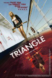 Triangle (2009) Fantasy Mystery Thriller. The story revolves around the passengers of a yachting trip in the Atlantic Ocean who, when struck by mysterious weather conditions, jump to another ship only to experience greater havoc on the open seas.