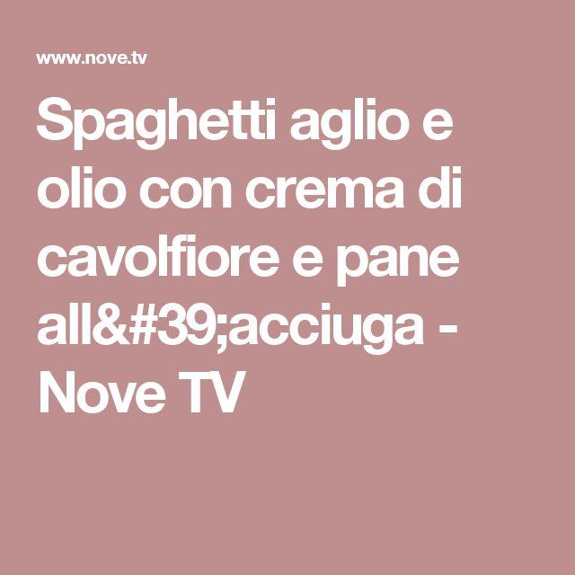 Spaghetti aglio e olio con crema di cavolfiore e pane all'acciuga - Nove TV