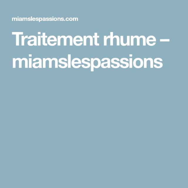 Traitement rhume – miamslespassions