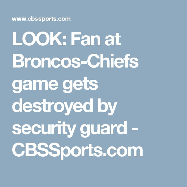 LOOK: Fan at Broncos-Chiefs game gets destroyed by security guard - CBSSports.com