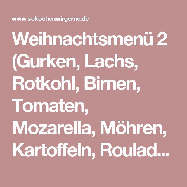 Weihnachtsmenü 2 (Gurken, Lachs, Rotkohl, Birnen, Tomaten, Mozarella, Möhren, Kartoffeln, Roulade, Parmesan, Schoko, Marzipan) - sokochenwirgerne.de