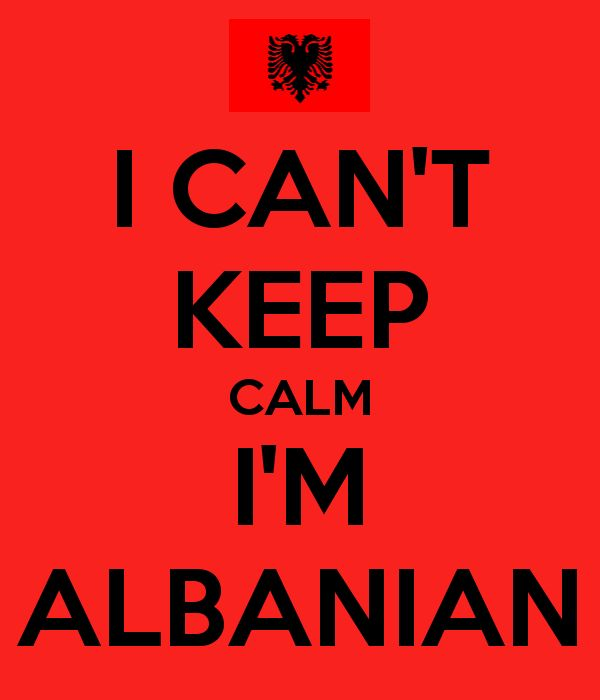 I CAN'T KEEP CALM I'M ALBANIAN