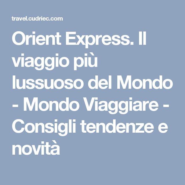 Orient Express. Il viaggio più lussuoso del Mondo - Mondo Viaggiare - Consigli tendenze e novità