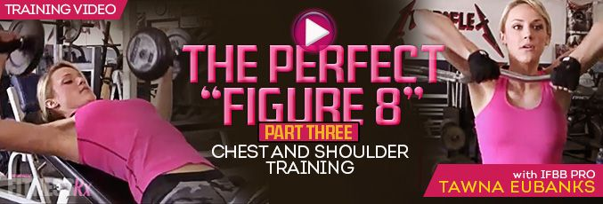 """The Perfect """"Figure 8″ – Part 3 (Chest & Shoulder Training for a Bikini Body)"""
