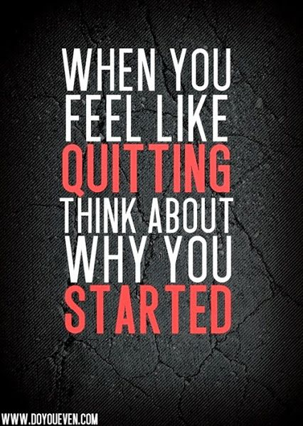 When you feel like QUITTING, think about why you STARTED. #reflection #quote #inspiration