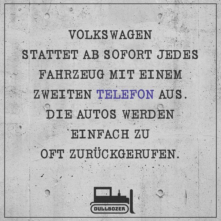 """""""Volkswagen stattet ab sofort jedes Fahrzeug mit einem zweiten Telefon aus. Die Autos werden einfach zu oft zurückgerufen."""" VW, Volkswagen, Wolfsburg, Auto Witz, Mercedes, Audi, Diesel Witz, Dieselgate, Dieselaffäre, Autotelefon, Spruch des Tages, witziger Spruch, Witz, lustiger Spruch, Spaß, Telefon, Porsche, BMW, Daimler, Ford, Opel, deutsches Meme, Meme deutsch, Rückrufaktion, Dullbozer,"""