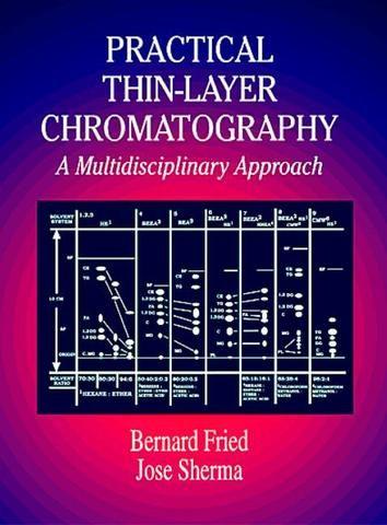 Practical Thin-Layer Chromatography: A Multidisciplinary Approach; Bernard Fried Joseph Sherma; Paperback