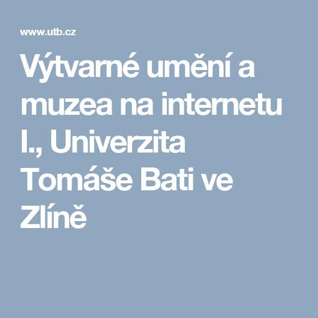 Výtvarné umění a muzea na internetu I., Univerzita Tomáše Bati ve Zlíně