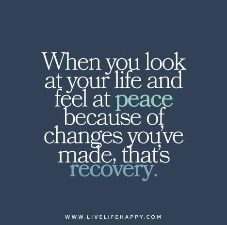 When-you-look-at-your-life-and-feel-at-peace-because-of-changes-youve-made,-thats-recovery