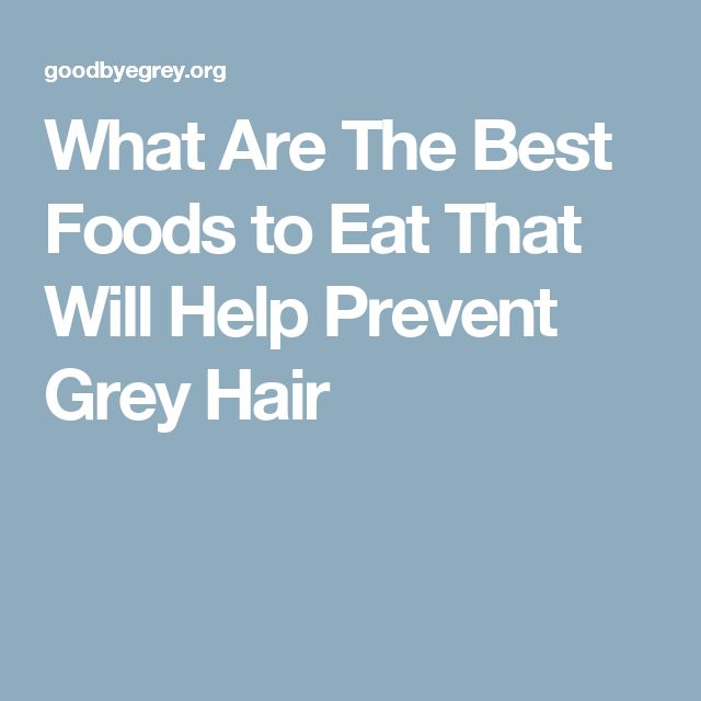 What Are The Best Foods to Eat That Will Help Prevent Grey Hair
