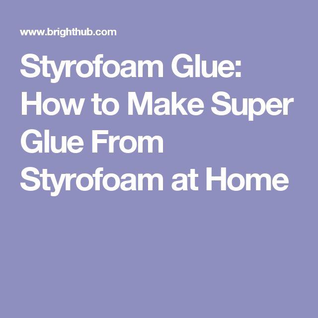 Styrofoam Glue: How to Make Super Glue From Styrofoam at Home