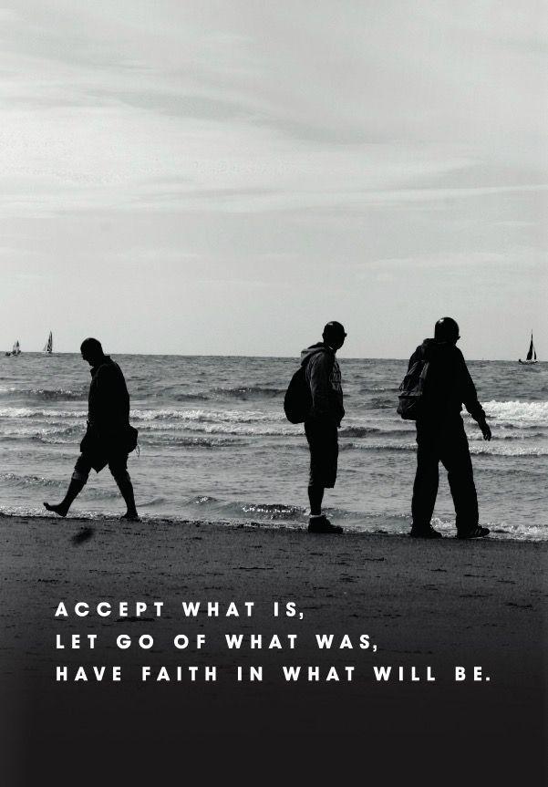 Accepteer wat is, laat los wat was, heb vertrouwen in wat komt
