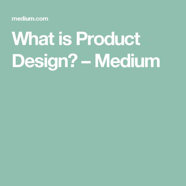 What is Product Design? – Medium