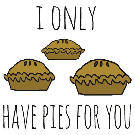 I only have pies for you #pie #pies #meatpie #applepie #americanpie pie pies meatpie applepie americanpie #pun #puns #punny  pun puns punny