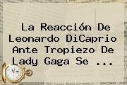 http://tecnoautos.com/wp-content/uploads/imagenes/tendencias/thumbs/la-reaccion-de-leonardo-dicaprio-ante-tropiezo-de-lady-gaga-se.jpg Leonardo DiCaprio. La reacción de Leonardo DiCaprio ante tropiezo de Lady Gaga se ..., Enlaces, Imágenes, Videos y Tweets - http://tecnoautos.com/actualidad/leonardo-dicaprio-la-reaccion-de-leonardo-dicaprio-ante-tropiezo-de-lady-gaga-se/