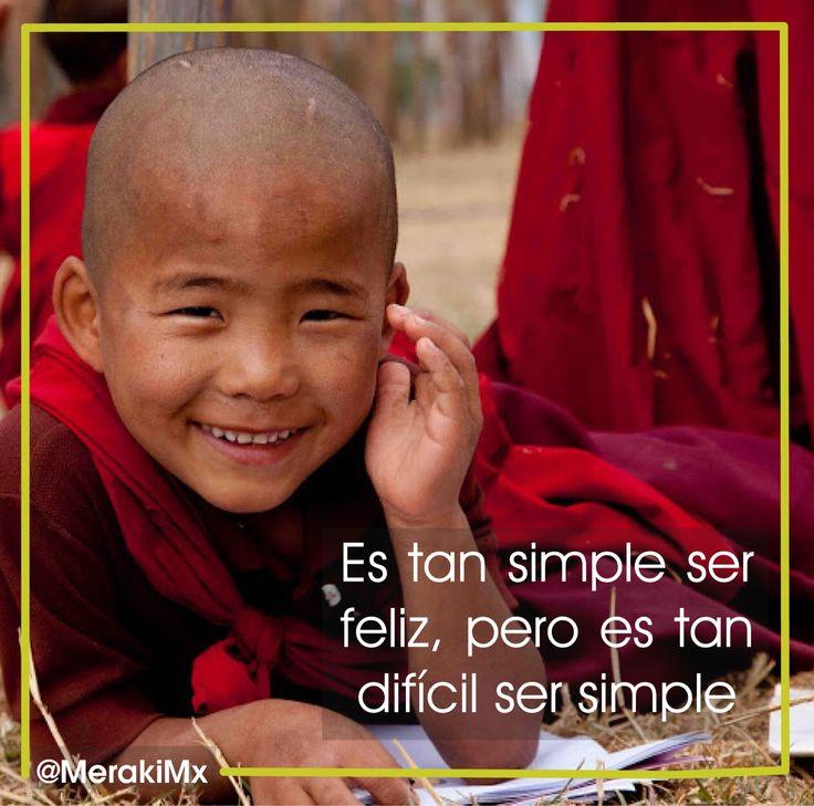 La vida se trata de ser feliz y ser feliz se trata de ser simple. #Meraki