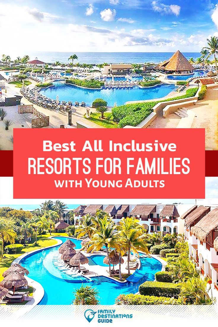 Best All Inclusive Resorts For Families With Young Adults In 2020 Best All Inclusive Resorts All Inclusive Resorts All Inclusive Family Resorts