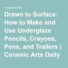 Drawn to Surface: How to Make and Use Underglaze Pencils, Crayons, Pens, and Trailers | Ceramic Arts Daily