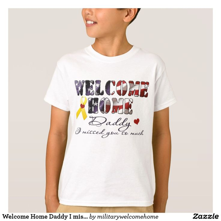 Welcome Home Daddy I missed you shirt