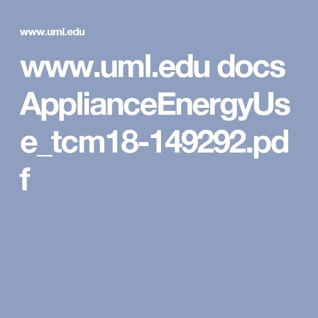 www.uml.edu docs ApplianceEnergyUse_tcm18-149292.pdf