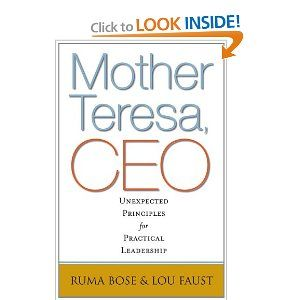 Mother Teresa, CEO: Unexpected Principles for Practical Leadership (Bk Business): Ruma Bose, Lou Faust: 9781605099514: Amazon.com: Books