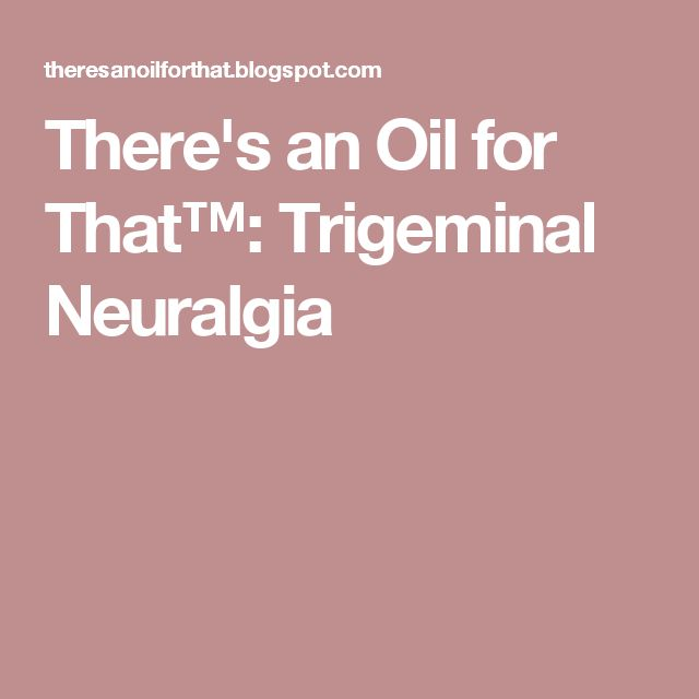 There's an Oil for That™: Trigeminal Neuralgia