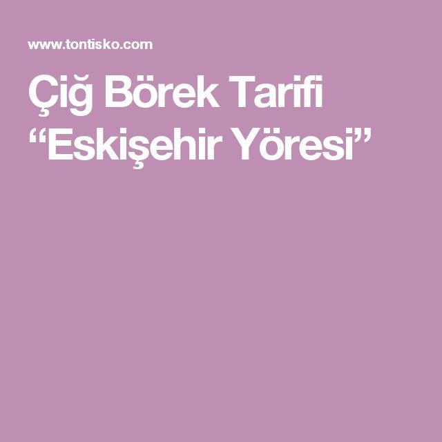 """Çiğ Börek Tarifi """"Eskişehir Yöresi"""""""