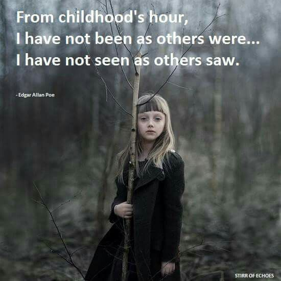 From childhood's hour, I have not been as others were... I have not seen as others saw.   #INTJ
