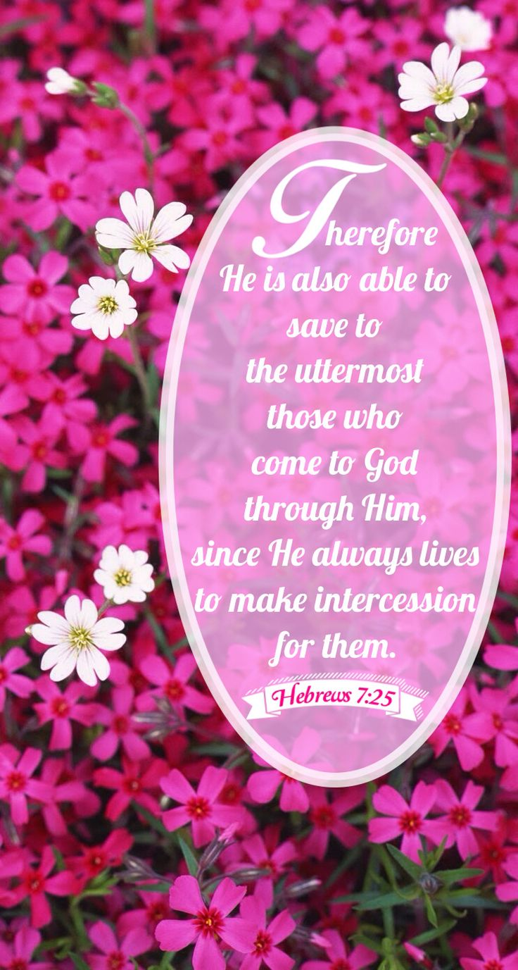 """Wherefore he is able also to save them to the uttermost that come unto God by him, seeing he ever liveth to make intercession for them."" Hebrews 7:25 KJV"