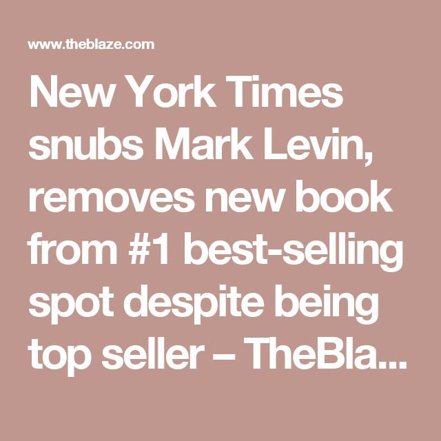 New York Times snubs Mark Levin, removes new book from #1 best-selling spot despite being top seller – TheBlaze