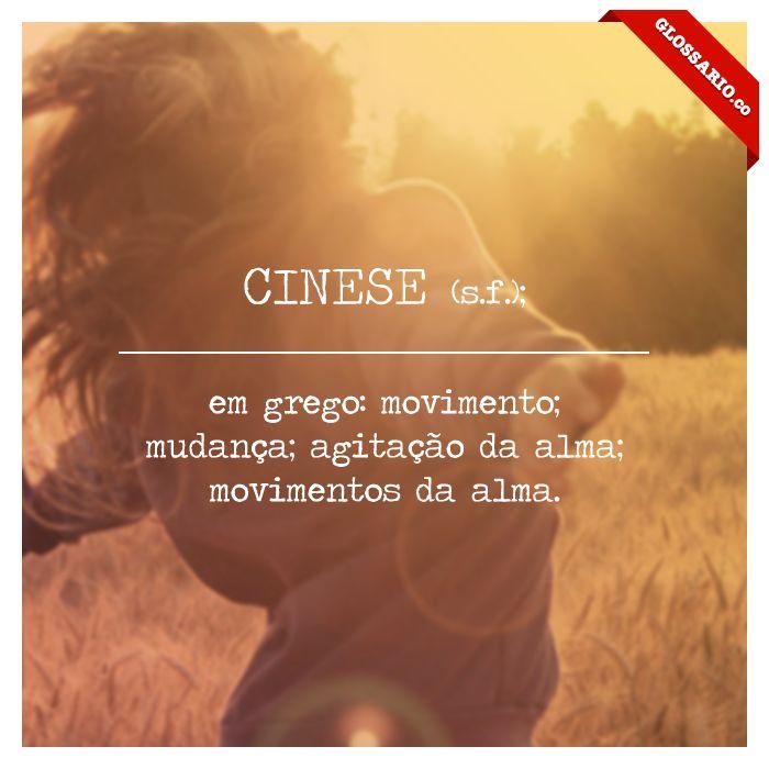 CINESE (s.f.); em grego: movimento; mudança; agitação da alma; movimentos da alma.
