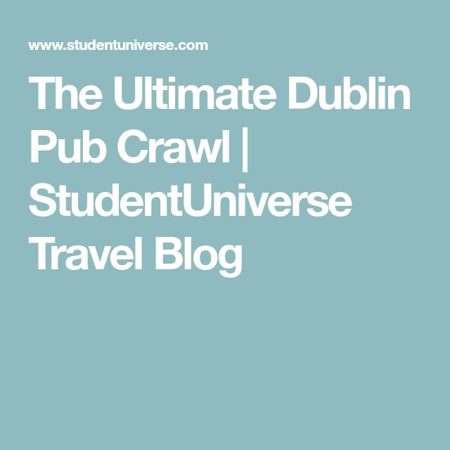 The Ultimate Dublin Pub Crawl | StudentUniverse Travel Blog