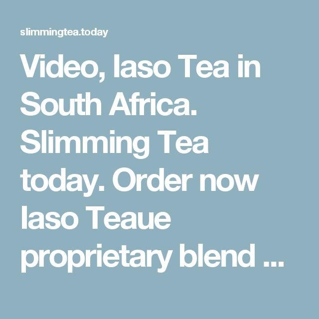 Video, Iaso Tea in  South Africa.  Slimming Tea today. Order now Iaso Teaue proprietary blend of all-natural ingredients.