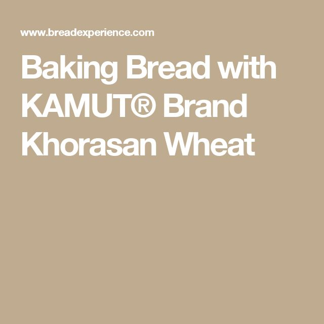 Baking Bread with KAMUT® Brand Khorasan Wheat