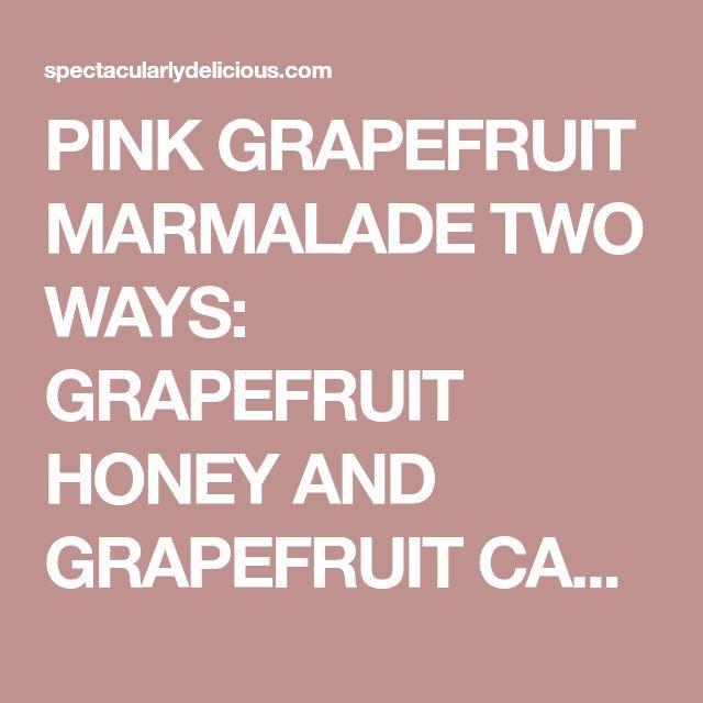 PINK GRAPEFRUIT MARMALADE TWO WAYS: GRAPEFRUIT HONEY AND GRAPEFRUIT CAMPARI | Spectacularly Delicious