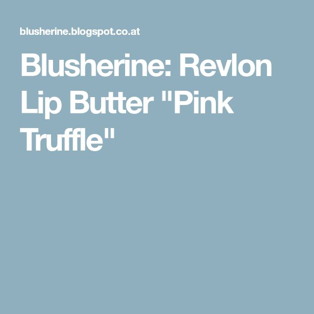 "Blusherine: Revlon Lip Butter ""Pink Truffle"""