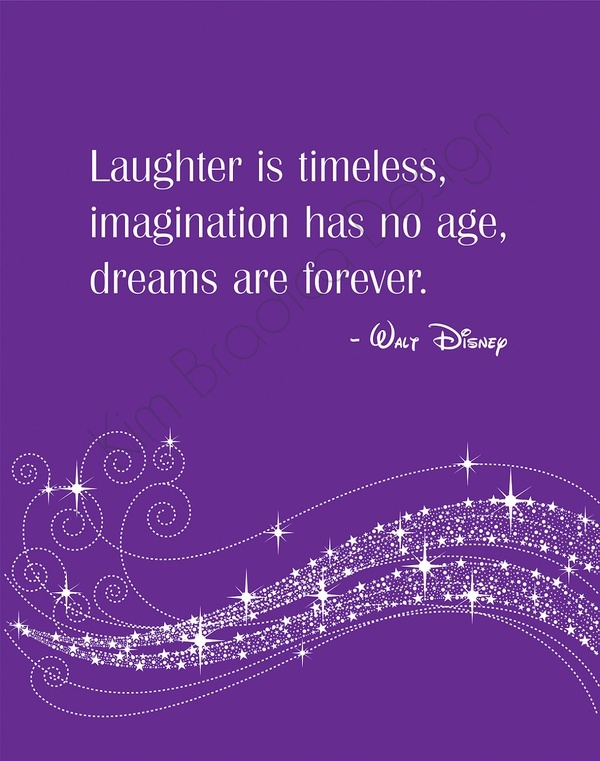 "Walt Disney Quotes / ""Laughter is timeless, imagination has no age, dreams"