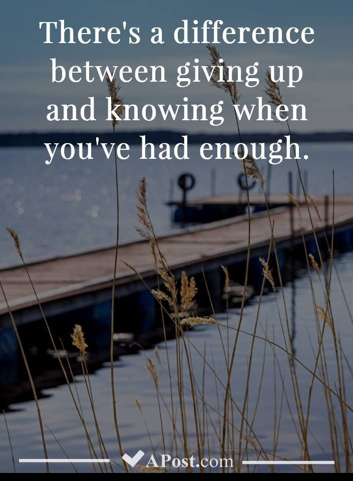 There S A Difference Between Giving Up And Knowing When You Ve Had Enough Quotes Inspirational Motiva Had Enough Quotes Insprational Quotes Giving Up Quotes