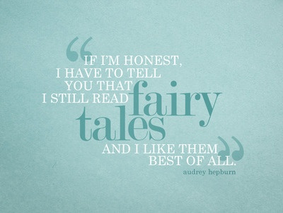 If I'm honest, I have to tell you that I still read fairy tales and I like them best of all. - Audrey Hepburn